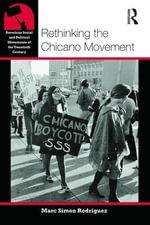 Rethinking the Chicano Movement - Marc Simon Rodriguez