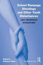 School Rampage Shootings and Other Youth Disturbances : Early Preventative Interventions