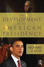The Development of the American Presidency - Richard J. Ellis