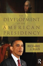 The Development of the American Presidency - Richard Ellis