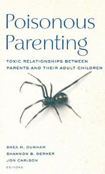 Poisonous Parenting : Toxic Relationships Between Parents and Their Adult Children
