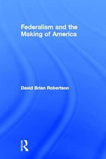 Federalism and the Making of America : Strategy and Policy in a Fragmented System - David Brian Robertson