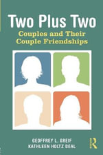 Two Plus Two : Couples and Their Couple Friendships - Geoffrey L. Greif