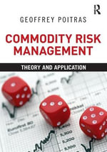 Commodity Risk Management : Theory and Application - Geoffrey Poitras