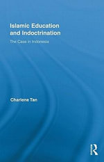 Islamic Education and Indoctrination : The Case in Indonesia - Charlene Tan