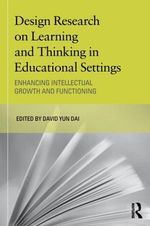 Design Research on Learning and Thinking in Educational Settings : Enhancing Intellectual Growth and Functioning