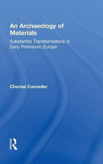An Archaeology of Materials : Substantial Transformations in Early Prehistoric Europe - Chantal Conneller
