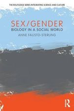 Sex/Gender : Biology in a Social World - Anne Fausto-Sterling