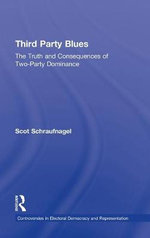 Third Party Blues : The Truth and Consequences of Two-Party Dominance - Scot Schraufnagel