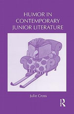 Humor in Contemporary Junior Literature : Children's Literature and Culture - Julie Cross