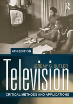 Television : Critical Methods and Applications - Jeremy G. Butler