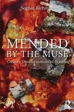Mended by the Muse : Creative Transformations of Trauma - Sophia Richman