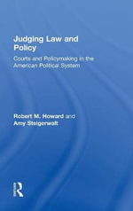 Judging Law and Policy : Courts and Policymaking in the American Political System - Robert M. Howard