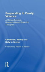 Responding to Family Violence : A Comprehensive, Research-Based Guide for Therapists