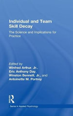 Individual and Team Skill Decay : The Science and Implications for Practice