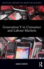 Generation Y in Consumer and Labor Markets : Routledge Interpretive Marketing Research Ser. - Anders Parment