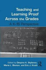 Teaching and Learning Proof Across the Grades : A K-16 Perspective