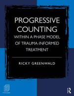 Progressive Counting Within a Phase Model of Trauma-Informed Treatment - Ricky Greenwald