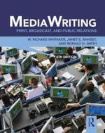 MediaWriting : Print, Broadcast, and Public Relations - W. Richard Whitaker