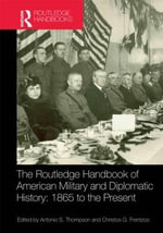 The Routledge Handbook of American Military and Diplomatic History : 1865 to the Present