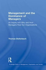 Management and the Dominance of Managers : Toward a General Theory of Hierarchical Social Sys... - Thomas Diefenbach