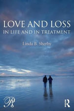 Love and Loss : In Life and in Treatment - Linda B. Sherby