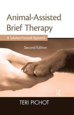 Animal-Assisted Brief Therapy : A Solution-Focused Approach - Teri Pichot