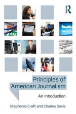 Principles of American Journalism : An Introduction - Stephanie Craft