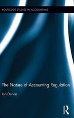 The Nature of Accounting Regulation : A Thoughtful Approach to the Practice of Managemen... - Ian Dennis