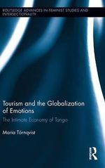 Tourism and the Globalization of Emotions : The Intimate Economy of Tango - Maria Tornqvist