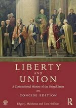 Liberty and Union : A Constitutional History of the United States - Edgar J. McManus