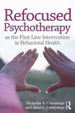 Refocused Psychotherapy as the First Line Intervention in Behavioral Health - Nicholas A. Cummings