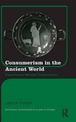 Consumerism in the Ancient World : Imports and Identity Construction - Justin St. P. Walsh