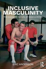 Inclusive Masculinity : The Changing Nature of Masculinities - Eric Anderson