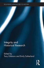 Integrity and Historical Research  : (Routledge Approaches to History)