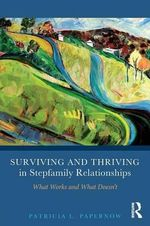 Surviving and Thriving in Stepfamily Relationships : What Works and What Doesn't - Patricia L. Papernow