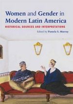 Women and Gender in Modern Latin America : Historical Sources and Interpretations
