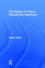 The Design of Future Educational Interfaces : A Multidisciplinary Approach - Sharon Oviatt