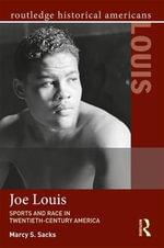 Joe Louis : Sports and Race in Twentieth Century America - Marcy Sacks