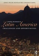 Doing Business in Latin America : Challenges and Opportunities - John E. Spillan
