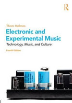 Electronic and Experimental Music : Technology, Music, and Culture - Thom Holmes