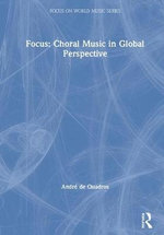 Focus: Choral Music in Global Persepective : Traditions and Repertoires - Andr de Quadros