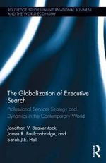 The Globalization of the Executive Search Industry : Professional Services Strategy and Dynamics in the Contemporary World - Jonathan V. Beaverstock