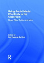 Using Social Media Effectively in the Classroom : Blogs, Wikis, Twitter, and More - Kay Kyeong-Ju Seo