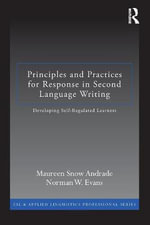 Principles and Practices for Response in Second Language Writing : Developing Self-Regulated Learners - Maureen Snow Andrade
