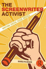 The Screenwriter Activist : Writing Social Issue Movies - Marilyn Beker