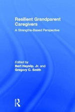 Resilient Grandparent Caregivers : A Strengths-Based Perspective