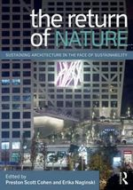 The Return of Nature : Sustaining Architecture in the Face of Sustainability
