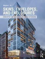 Skins, Envelopes and Enclosures : Concepts for Designing Building Exteriors - Mayine L. Yu
