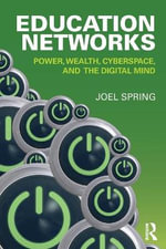 Education Networks : Power, Wealth, Cyberspace, and the Digital Mind - Joel Spring